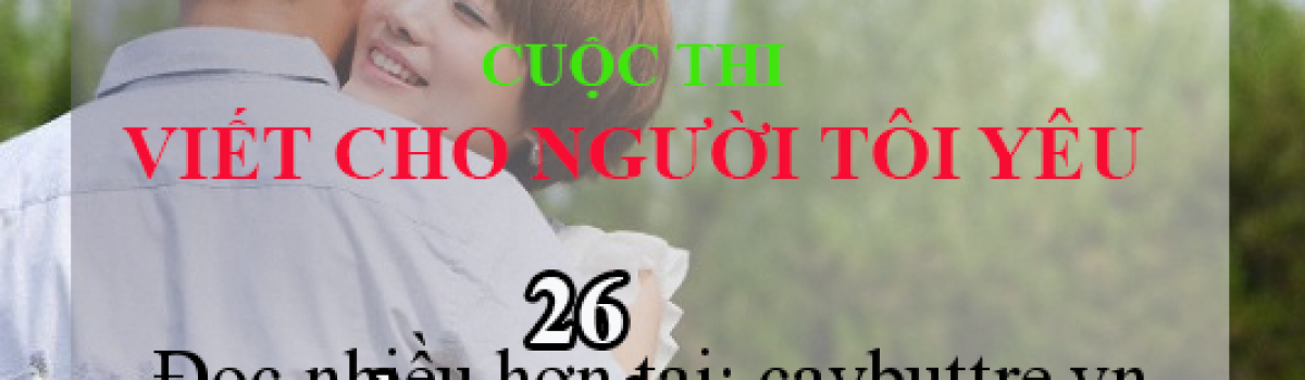 CUỘC THI VIẾT CHO NGƯỜI TÔI YÊU: 26 bài dự thi được xét chọn vòng 1