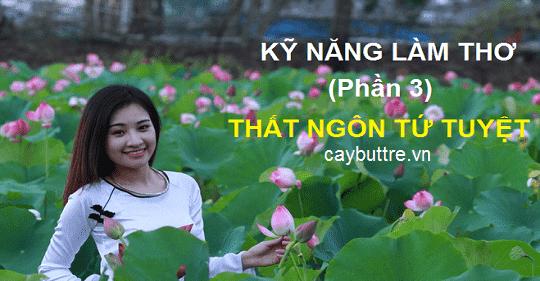 ky nang lam tho phan 3 cach lam tho that ngon tu tuyet - [Kỹ năng làm thơ - phần 3]: Cách làm thơ thất ngôn tứ tuyệt